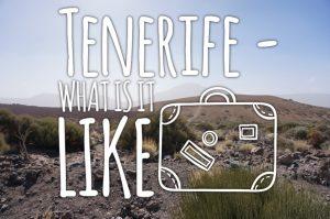 Tenerife- what is it like