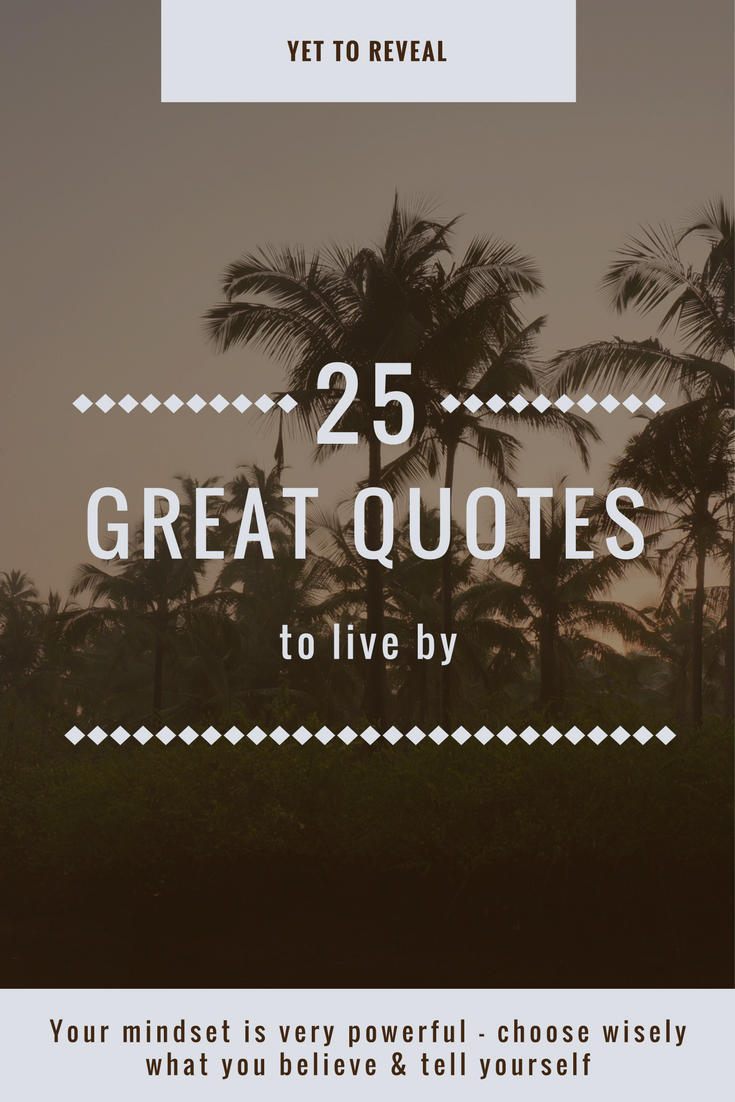 Quotes To Live By 25 Great Quotes To Live Yet To Reveal